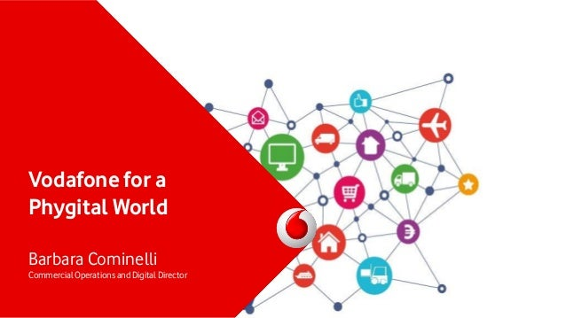 Vodafone for a Phygital World Barbara Cominelli Commercial Operations and Digital Director