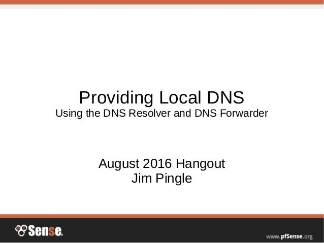 Providing Local DNS with pfSense - pfSense Hangout August 2016