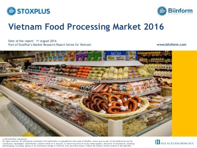 ‹#› Vietnam Food Processing Market 2016 Date of the report: 1st August 2016 Part of StoxPlus's Market Research Report Seri...