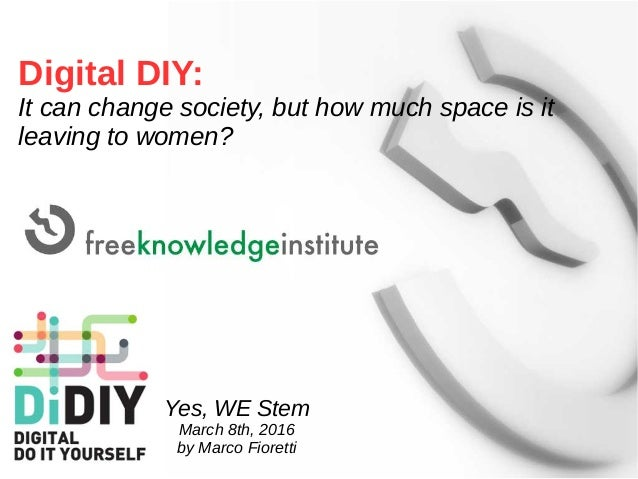 Digital DIY: It can change society, but how much space is it leaving to women? Yes, WE Stem March 8th, 2016 by Marco Fiore...