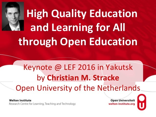 High Quality Education and Learning for All through Open Education Keynote @ LEF 2016 in Yakutsk by Christian M. Stracke O...