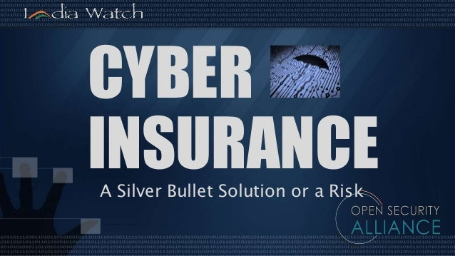 A Silver Bullet Solution or a Risk CYBER INSURANCE