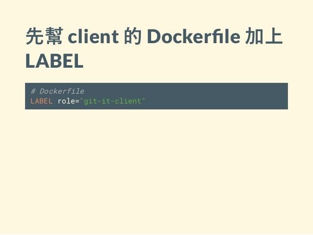 """先幫 client 的 Docker le 加上 LABEL # Dockerfile LABEL role=""""git-it-client"""""""