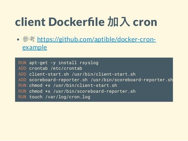 client Docker le 加入 cron 參考 https://github.com/aptible/docker-cron- example RUN apt-get -y install rsyslog ADD crontab /et...
