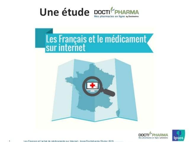 Les Français et l'achat de médicaments sur Internet - Ipsos/Doctipharma Février 20151 G G G v Une étude