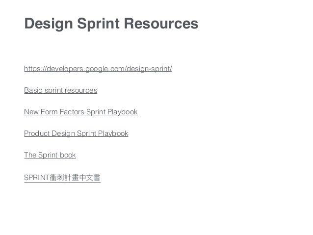 https://developers.google.com/design-sprint/ Basic sprint resources New Form Factors Sprint Playbook Product Design Sprint...