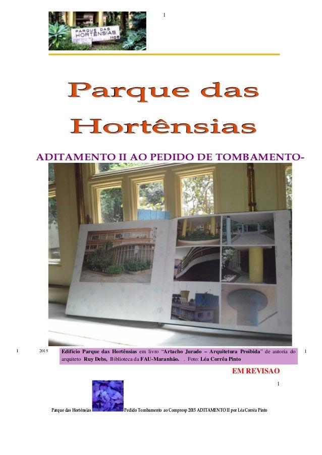Parque das Hortênsias Pedido Tombamento ao Compresp 2015 ADITAMENTO II por Léa Corrêa Pinto 1 1 PPPaaarrrqqquuueee dddaaas...