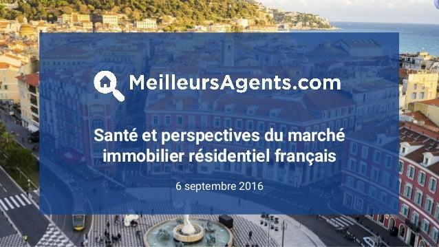 1 Santé et perspectives du marché immobilier résidentiel français 6 septembre 2016