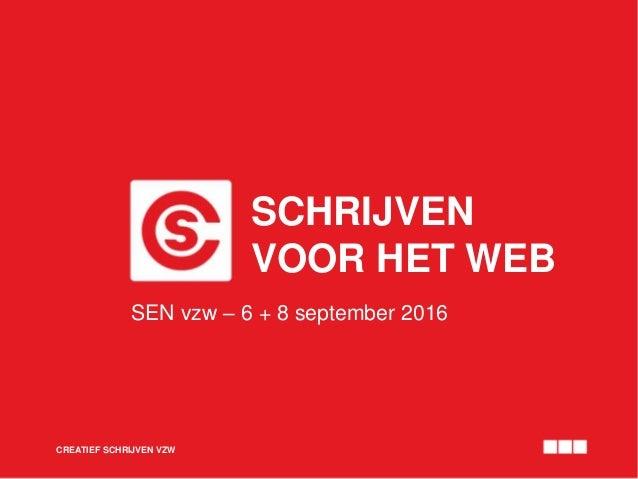 SCHRIJVEN VOOR HET WEB CREATIEF SCHRIJVEN VZW SEN vzw – 6 + 8 september 2016