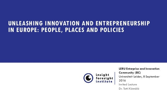 UNLEASHING INNOVATION AND ENTREPRENEURSHIP IN EUROPE: PEOPLE, PLACES AND POLICIES LERU Enterprise and Innovation Community...
