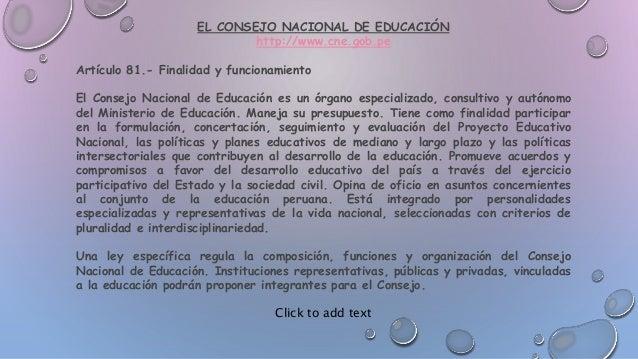 EL CONSEJO NACIONAL DE EDUCACIÓN http://www.cne.gob.pe Artículo 81.- Finalidad y funcionamiento El Consejo Nacional de Edu...