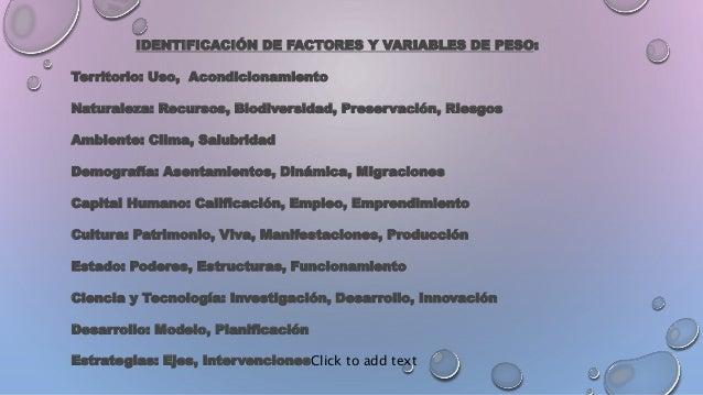 IDENTIFICACIÓN DE FACTORES Y VARIABLES DE PESO: Territorio: Uso, Acondicionamiento Naturaleza: Recursos, Biodiversidad, Pr...