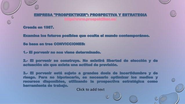 """EMPRESA """"PROSPEKTIKER"""": PROSPECTIVA Y ESTRATEGIA http://www.prospektiker.es/ Creada en 1987. Examina los futuros posibles ..."""