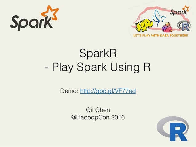 SparkR - Play Spark Using R Gil Chen @HadoopCon 2016 Demo: http://goo.gl/VF77ad