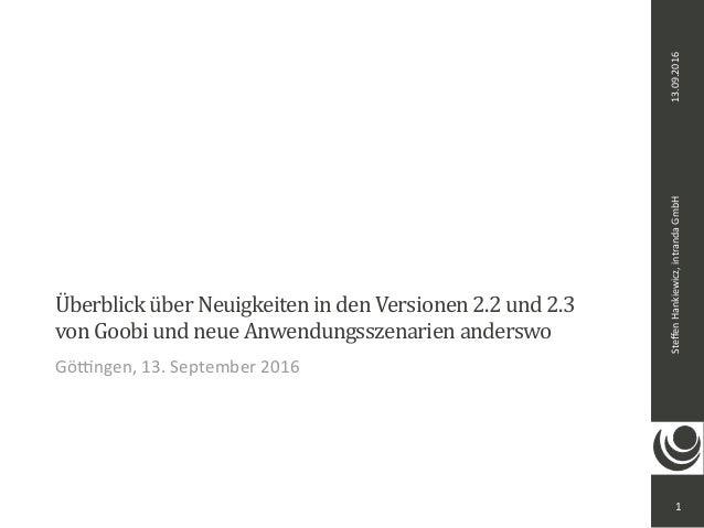 SteffenHankiewicz,intrandaGmbH ÜberblicküberNeuigkeitenindenVersionen2.2und2.3 vonGoobiundneueAnwendungssze...