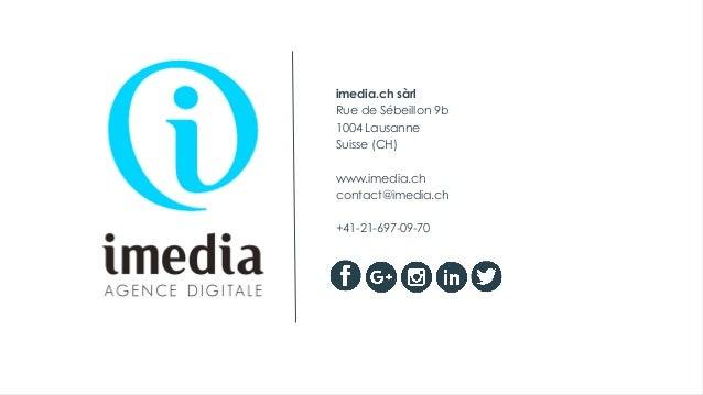 imedia.ch sàrl Rue de Sébeillon 9b 1004 Lausanne Suisse (CH) www.imedia.ch contact@imedia.ch +41-21-697-09-70