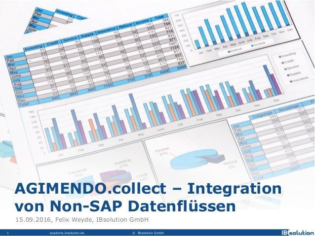 academy.ibsolution.de © IBsolution GmbH1 AGIMENDO.collect – Integration von Non-SAP Datenflüssen 15.09.2016, Felix Weyde, ...