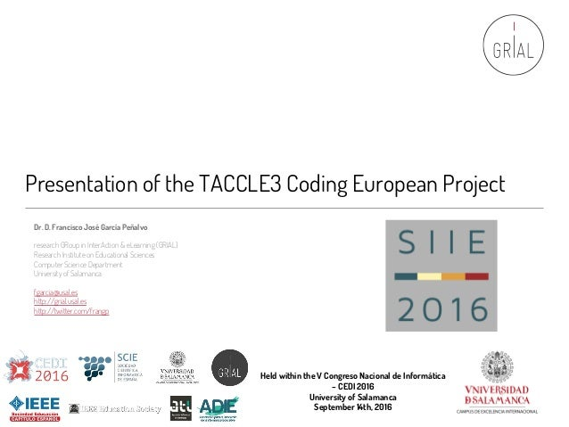 Presentation of the TACCLE3 Coding European Project Dr. D. Francisco José García Peñalvo research GRoup in InterAction & e...