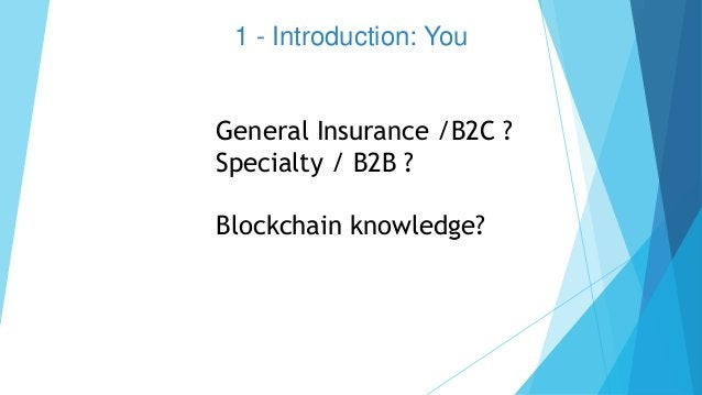 1 - Introduction: You General Insurance /B2C ? Specialty / B2B ? Blockchain knowledge?