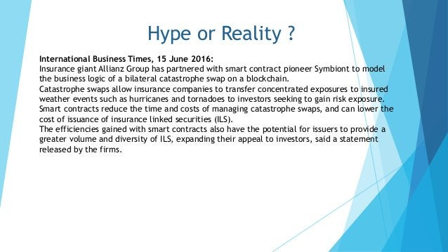 Hype or Reality ? International Business Times, 15 June 2016: Insurance giant Allianz Group has partnered with smart contr...