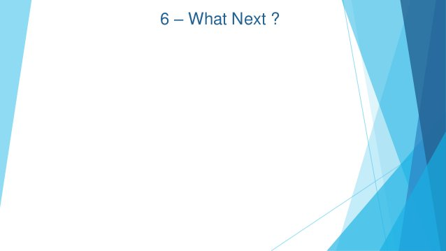 6 – What Next ?