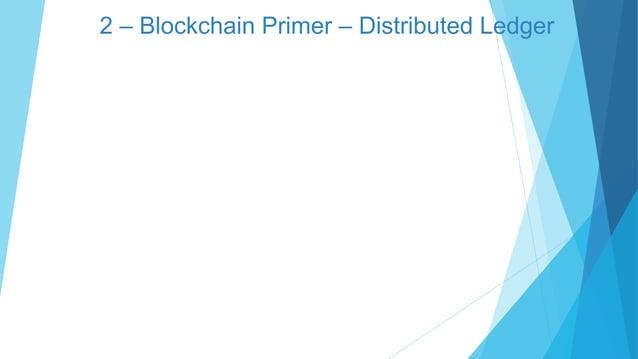 2 – Blockchain Primer – Distributed Ledger