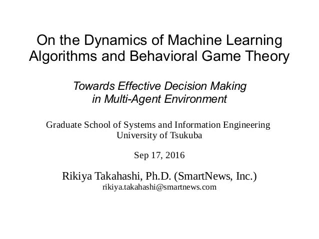 On the Dynamics of Machine Learning Algorithms and Behavioral Game Theory Towards Effective Decision Making in Multi-Agent...