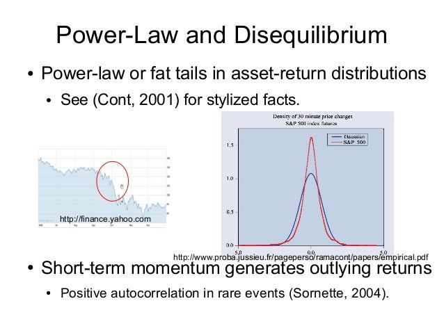 Power-Law and Disequilibrium ● Power-law or fat tails in asset-return distributions ● See (Cont, 2001) for stylized facts....