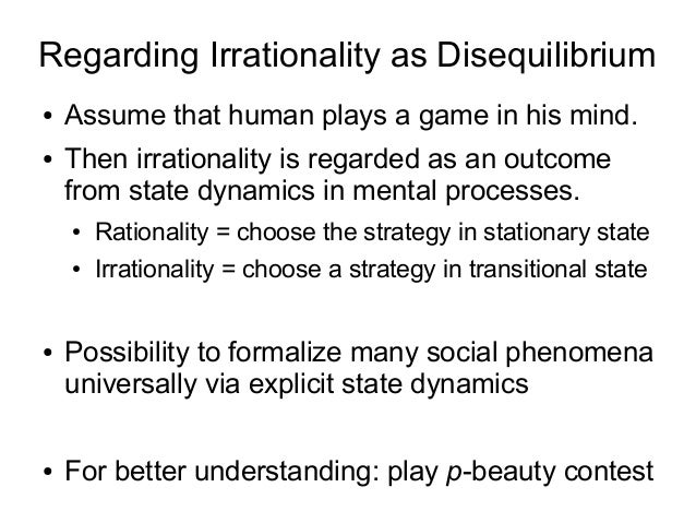 Regarding Irrationality as Disequilibrium ● Assume that human plays a game in his mind. ● Then irrationality is regarded a...