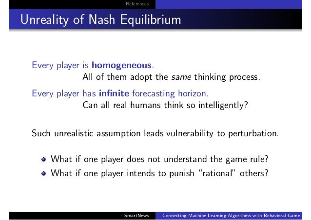 References Unreality of Nash Equilibrium Every player is homogeneous. All of them adopt the same thinking process. Every p...