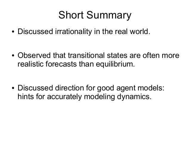 Short Summary ● Discussed irrationality in the real world. ● Observed that transitional states are often more realistic fo...