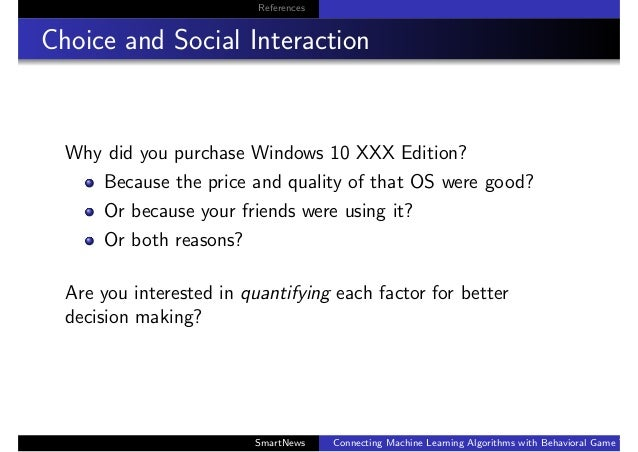 References Choice and Social Interaction Why did you purchase Windows 10 XXX Edition? Because the price and quality of tha...