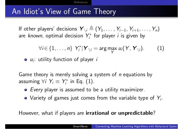 References An Idiot's View of Game Theory If other players' decisions Y i (Y1, . . . , Yi−1, Yi+1, . . . , Yn) are known, ...