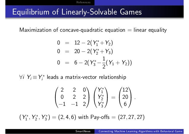 References Equilibrium of Linearly-Solvable Games Maximization of concave-quadratic equation = linear equality 0 = 12 − 2(...