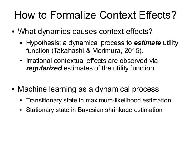 How to Formalize Context Effects? ● What dynamics causes context effects? ● Hypothesis: a dynamical process to estimate ut...