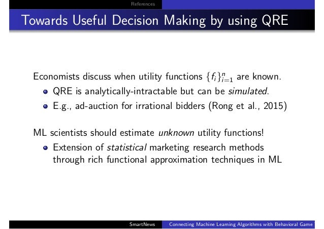 References Towards Useful Decision Making by using QRE Economists discuss when utility functions {fi }n i=1 are known. QRE...