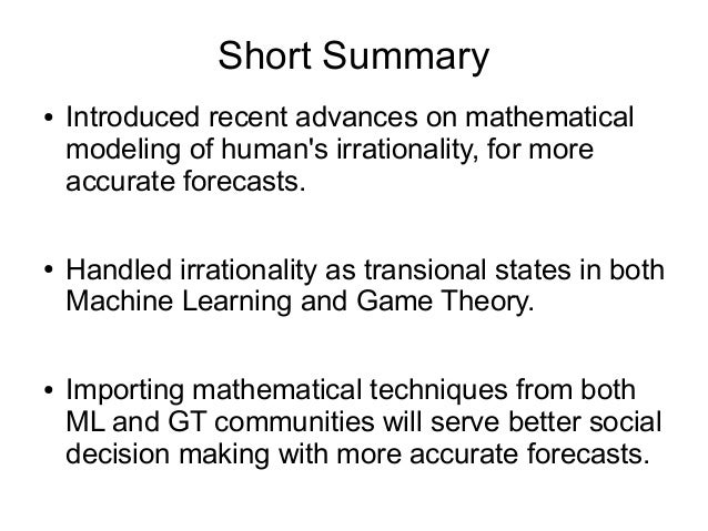Short Summary ● Introduced recent advances on mathematical modeling of human's irrationality, for more accurate forecasts....