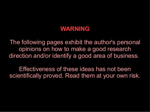 WARNING The following pages exhibit the author's personal opinions on how to make a good research direction and/or identif...