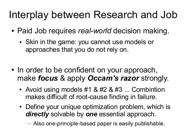 Interplay between Research and Job ● Paid Job requires real-world decision making. ● Skin in the game: you cannot use mode...