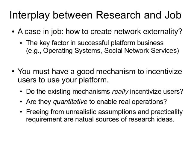 Interplay between Research and Job ● A case in job: how to create network externality? ● The key factor in successful plat...