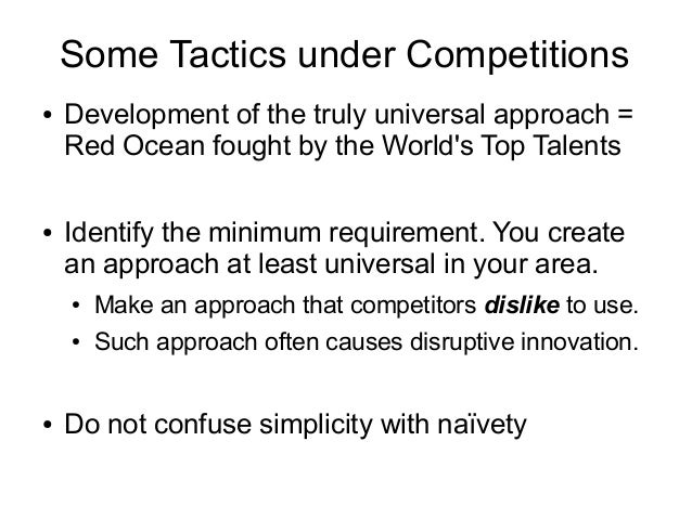 Some Tactics under Competitions ● Development of the truly universal approach = Red Ocean fought by the World's Top Talent...