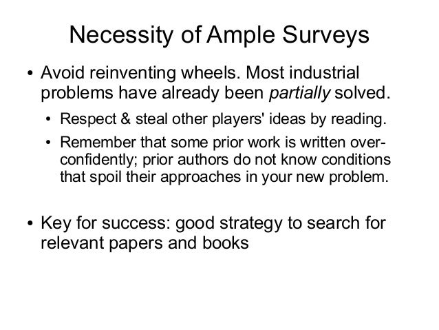 Necessity of Ample Surveys ● Avoid reinventing wheels. Most industrial problems have already been partially solved. ● Resp...