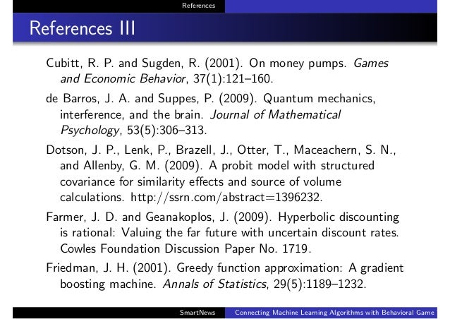 References References III Cubitt, R. P. and Sugden, R. (2001). On money pumps. Games and Economic Behavior, 37(1):121–160....