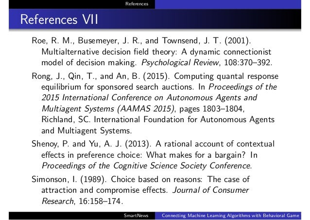 References References VII Roe, R. M., Busemeyer, J. R., and Townsend, J. T. (2001). Multialternative decision field theory:...