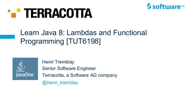 © Henri Tremblay 2015 Henri Tremblay Senior Software Engineer Terracotta, a Software AG company Learn Java 8: Lambdas and ...