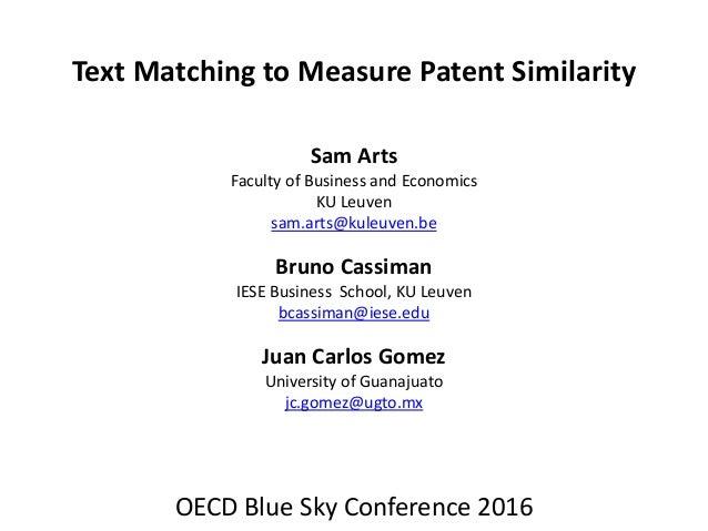 Text Matching to Measure Patent Similarity Sam Arts Faculty of Business and Economics KU Leuven sam.arts@kuleuven.be Bruno...