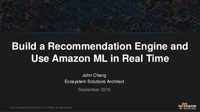 © 2015, Amazon Web Services, Inc. or its Affiliates. All rights reserved. John Chang Ecosystem Solutions Architect Septemb...