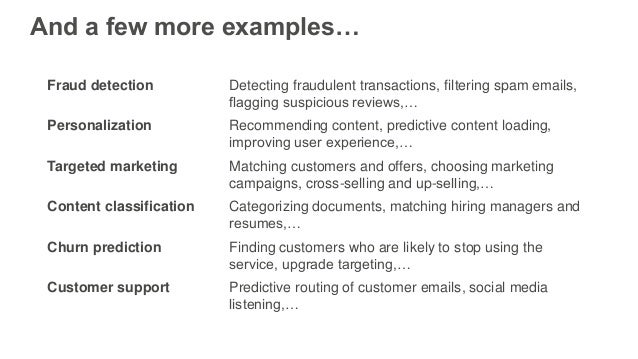 And a few more examples… Fraud detection Detecting fraudulent transactions, filtering spam emails, flagging suspicious rev...