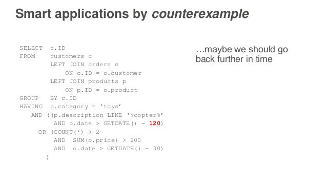 Smart applications by counterexample SELECT c.ID FROM customers c LEFT JOIN orders o ON c.ID = o.customer LEFT JOIN produc...