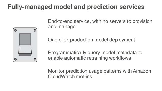 Fully-managed model and prediction services End-to-end service, with no servers to provision and manage One-click producti...